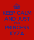 KEEP CALM AND JUST PING PRINCESS KYZA - Personalised Poster large