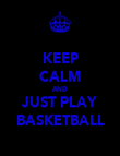 KEEP CALM AND JUST PLAY BASKETBALL - Personalised Poster large