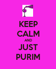 KEEP CALM AND JUST PURIM - Personalised Poster large