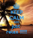 KEEP CALM AND just  relax !!!!!! - Personalised Poster large