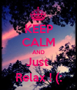 KEEP CALM AND Just  Relax ! (: - Personalised Poster large