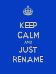 KEEP CALM AND JUST RENAME - Personalised Poster large
