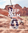 KEEP CALM AND JUST RIDE - Personalised Poster large