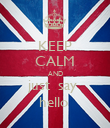 KEEP CALM AND just  say  hello  - Personalised Poster large