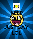 KEEP CALM AND JUST SAY LOL - Personalised Poster large