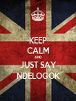 KEEP CALM AND JUST SAY NDELOGOK - Personalised Poster large
