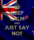 KEEP CALM AND JUST SAY NO!! - Personalised Poster large