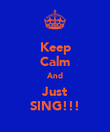 Keep Calm And Just SING!!! - Personalised Poster large
