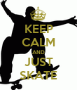 KEEP CALM AND JUST SKATE - Personalised Poster large