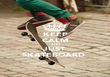KEEP CALM AND JUST SKATEBOARD  - Personalised Poster large