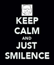 KEEP CALM AND JUST SMILENCE - Personalised Poster large
