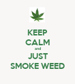 KEEP CALM and JUST SMOKE WEED - Personalised Poster large