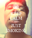 KEEP CALM AND JUST SMOKING - Personalised Poster large