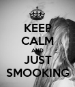 KEEP CALM AND JUST SMOOKING - Personalised Poster large