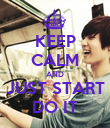 KEEP CALM AND JUST START DO IT - Personalised Poster large