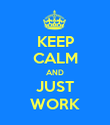 KEEP CALM AND JUST WORK - Personalised Poster large