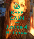 KEEP CALM AND Justice 4  Britanee  - Personalised Poster large