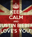KEEP CALM AND JUSTIN BIEBER LOVE'S YOU♥ - Personalised Poster large