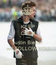 KEEP CALM AND Justin Bieber  will FOLLOW YOU - Personalised Poster large
