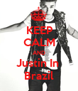 KEEP CALM AND Justin In  Brazil - Personalised Poster large