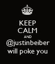 KEEP CALM AND @justinbeiber will poke you - Personalised Poster large