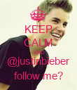 KEEP CALM AND @justinbieber follow me? - Personalised Poster large