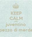 KEEP CALM AND juventino pezzo di merda - Personalised Poster large