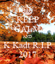 KEEP CALM AND K Kadt R.I.P 2017 - Personalised Poster large