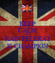 KEEP CALM AND KAIN PELEKAT IS CHAMPION - Personalised Poster large