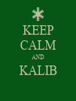 KEEP CALM AND KALIB  - Personalised Poster large