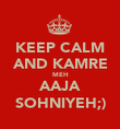 KEEP CALM  AND KAMRE  MEH AAJA SOHNIYEH;) - Personalised Poster large