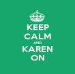 KEEP CALM AND KAREN ON - Personalised Poster large