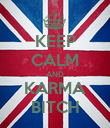 KEEP CALM AND KARMA BITCH - Personalised Poster large
