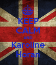 KEEP CALM AND Karoline Horan - Personalised Large Wall Decal