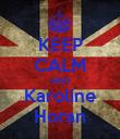 KEEP CALM AND Karoline Horan - Personalised Poster large