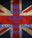 KEEP CALM AND Karoline Malik Horan - Personalised Poster large