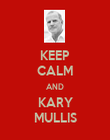 KEEP CALM AND KARY MULLIS - Personalised Poster large