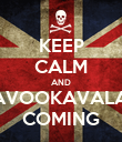 KEEP CALM AND KAVOOKAVALA'S COMING - Personalised Poster large