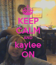 KEEP CALM AND kaylee ON - Personalised Poster large