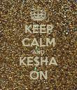 KEEP CALM AND KE$HA ON - Personalised Poster large