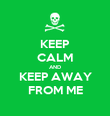 KEEP CALM AND KEEP AWAY FROM ME - Personalised Poster large