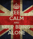 KEEP CALM AND KEEP BEING  ALONE - Personalised Poster large