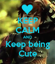 KEEP CALM AND Keep being Cute - Personalised Poster large