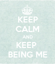 KEEP CALM AND KEEP  BEING ME - Personalised Poster large