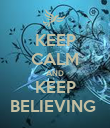 KEEP CALM AND KEEP BELIEVING  - Personalised Poster large