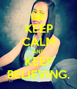 KEEP CALM AND KEEP BELIEVING. - Personalised Poster large