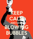 KEEP CALM AND KEEP BLOWING BUBBLES - Personalised Poster large