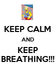 KEEP CALM AND KEEP BREATHING!!! - Personalised Poster large