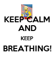 KEEP CALM AND KEEP BREATHING!  - Personalised Poster large