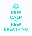 KEEP CALM AND KEEP BREATHING - Personalised Poster large